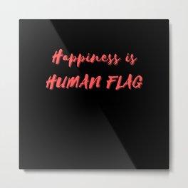 Happiness is Human Flag Metal Print