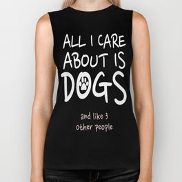 All I care about is my dog and like three people Biker Tank