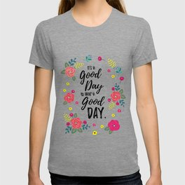 """Flowers in Pink Rose, Floral Design and Quote """"It's a Good Day…"""" T-shirt"""