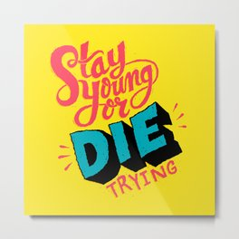 Stay Young or Die Trying Metal Print