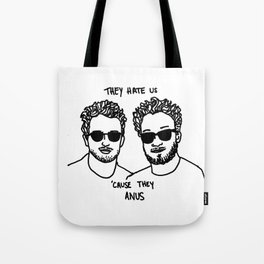 They Hate Us Cause They Anus Tote Bag