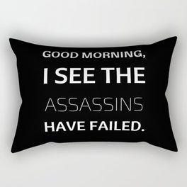 Good Morning, I see the Assassins have failed. Rectangular Pillow