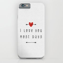 I Love You Most Days, Funny Quote iPhone Case