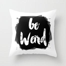 Be Weird Throw Pillow