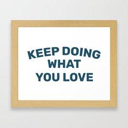 Keep Doing What you Love Framed Art Print