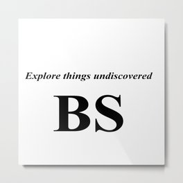 Bs - Explore things undiscovered Metal Print
