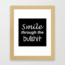 Smile through the bullshit Framed Art Print