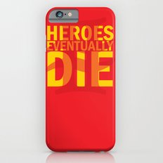 Heroes Eventually Die Slim Case iPhone 6s