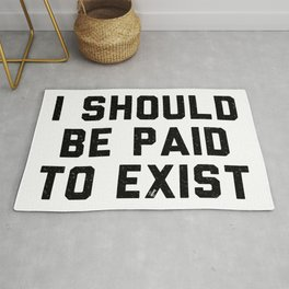 I should be paid to exist Rug