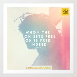 Whom The Son Sets Free, Oh Is Free Indeed Art Print