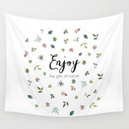 Enjoy the gifts of nature Wall Tapestry