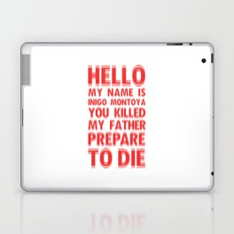 HELLO MY NAME IS INIGO MONTOYA YOU KILLED MY FATHER PREPARE TO DIE Laptop & iPad Skin