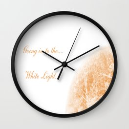 Going in to the White Light.... Wall Clock
