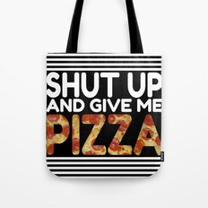 Shut Up And Give Me Pizza! Tote Bag