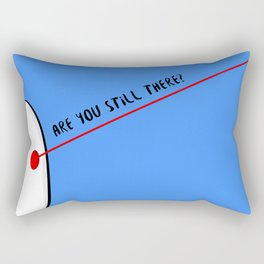 Are You Still There? Rectangular Pillow