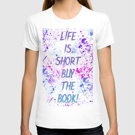 Life is Short Buy the Book T-shirt