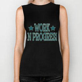 """Work in Progress"" tee design made for workaholic like you! Dedicated for all hard-working persons!  Biker Tank"