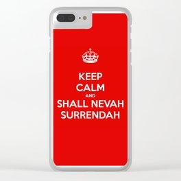Keep calm and shall nevah surrendah Clear iPhone Case