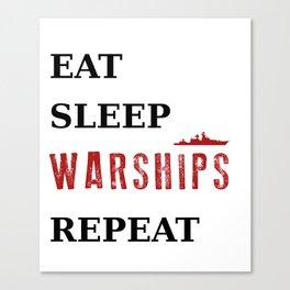 Eat Sleep Warships Repeat - Warships of the World Canvas Print