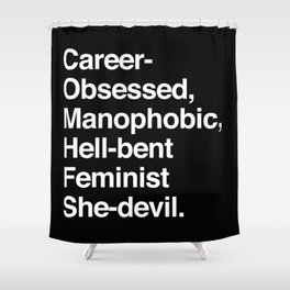 Career-Obsessed Banshee / Manophobic Hell-Bent Feminist She-Devil - Light on Dark Shower Curtain