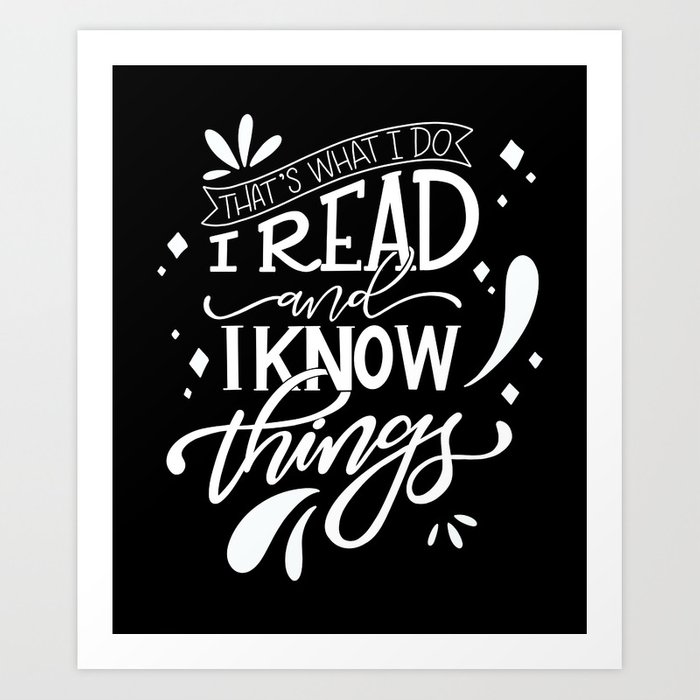 I read and I know things Art Print