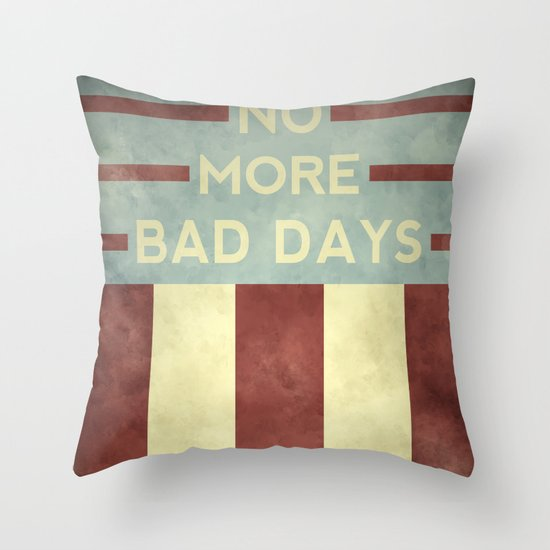 No More Bad Days Throw Pillow