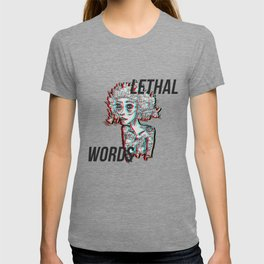 our words are lethal T-shirt