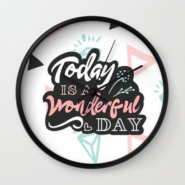 Today is a wondeful day Wall Clock