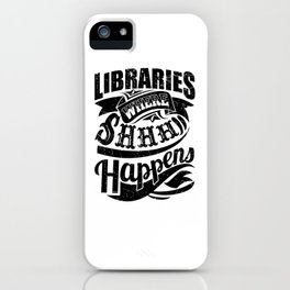 Libraries Where Shhh Happens iPhone Case