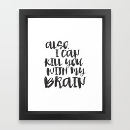Firefly / Serenity - Also, I can kill you with my brain. Framed Art Print