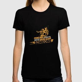 Fencing When You Must Stab Someone - Funny Fencing T-shirt