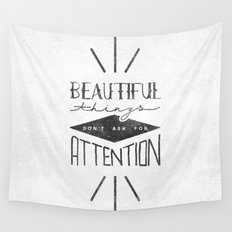 Beautiful Things Don't Ask For Attention Wall Tapestry