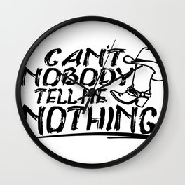 Can't Nobody Tell Me Nothing Wall Clock