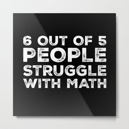 6 Out Of 5 People Struggle With Math  Metal Print