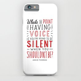 What's the Point of Having a Voice? - The Hate U Give iPhone Case
