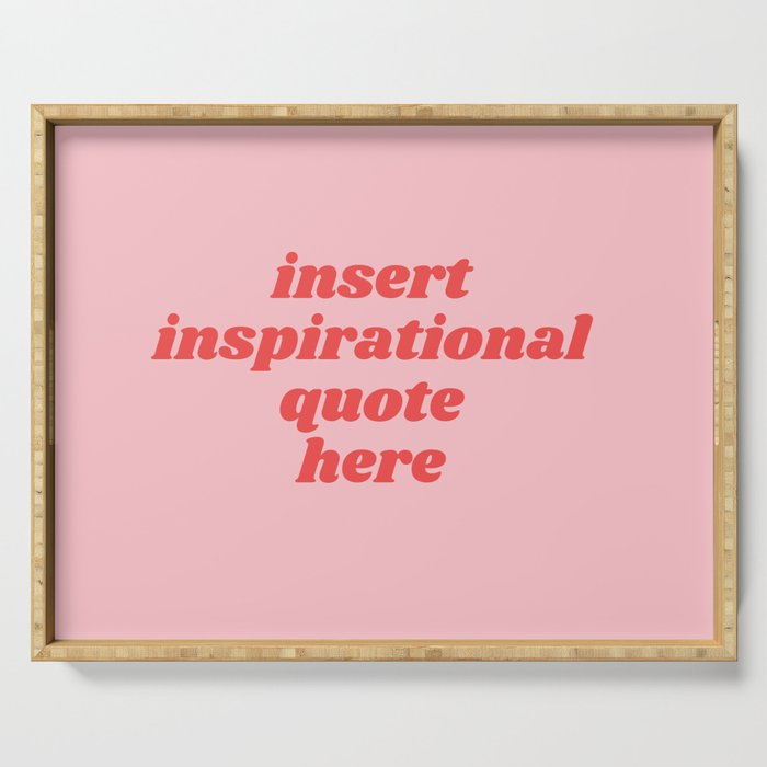 inset inspirational quote here Serving Tray