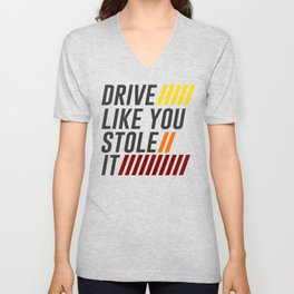 Drive It Like You Stole It Racing Speed Grand Unisex V-Neck