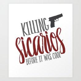 Sicarios : Elegantly Wasted Art Print