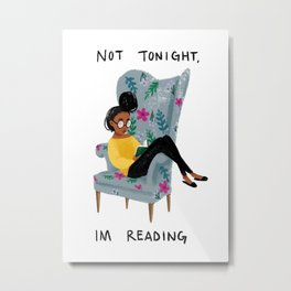 Not Tonight, I'm Reading Metal Print