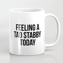 Feeling a tad stabby today Coffee Mug