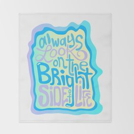 Always Look on the Bright Side of Life Throw Blanket