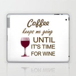 Coffee Keeps Me Going Until It's Time For Wine Laptop & iPad Skin