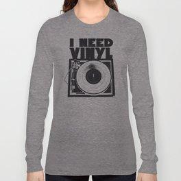 I Need Vinyl Long Sleeve T-shirt