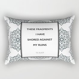 T.S. Eliot - The Waste Land - Shored Against My Ruins Rectangular Pillow