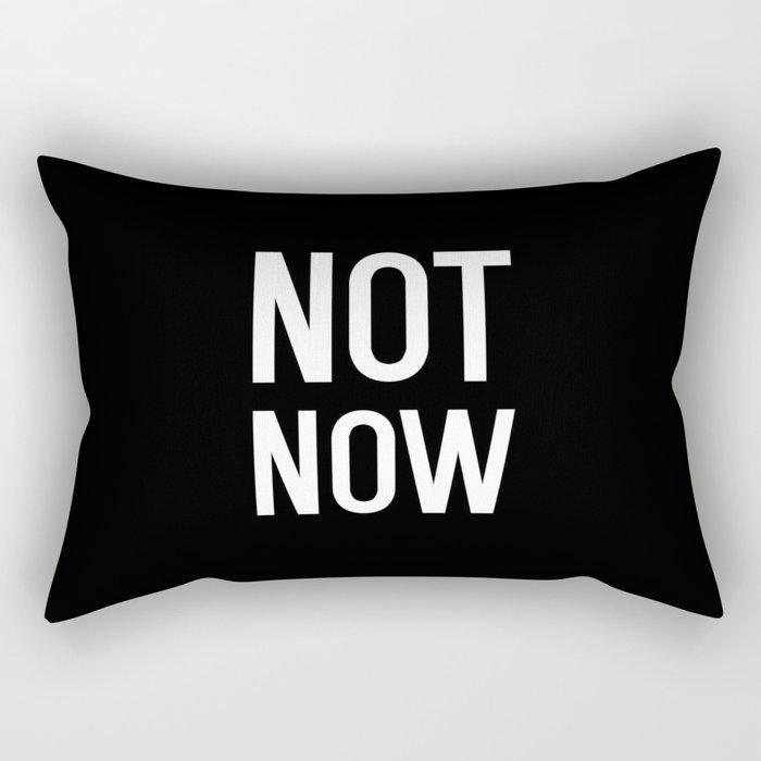 Funny Not Now Rectangular Pillow