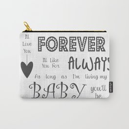 I'll Love You Forever I'll Like You For Always Childrens Quote Carry-All Pouch