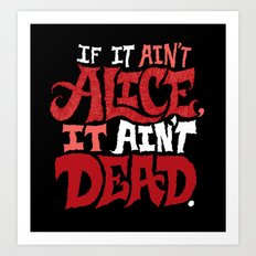 If it ain't Alice, it ain't dead. Art Print