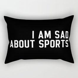 I Am Sad About Sports Rectangular Pillow