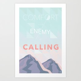 Comfort is the Enemy of Calling Art Print