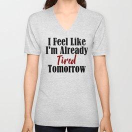 Already Tired Tomorrow Let Me Sleep Forever Unisex V-Neck